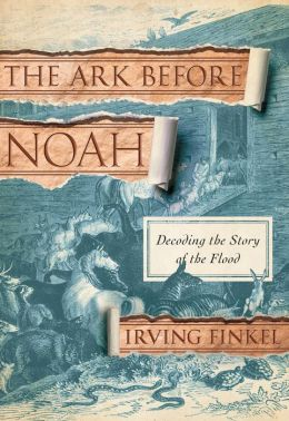 The Ark Before Noah: Decoding the Story of the Flood