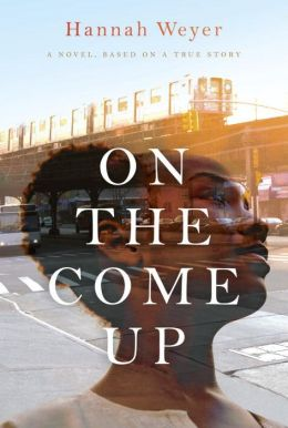 On the Come Up: A Novel, Based on a True Story