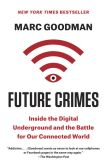 Book Cover Image. Title: Future Crimes:  Everything Is Connected, Everyone Is Vulnerable and What We Can Do About It, Author: Marc Goodman