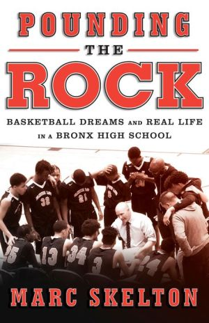 Book Pounding the Rock: Basketball Dreams and Real Life in a Bronx High School