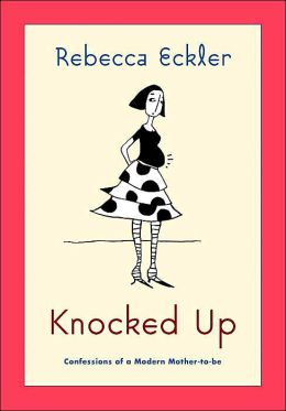 Knocked Up: Confessions of an Unlikely Mother-to-be