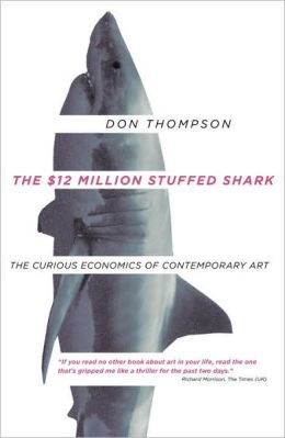 $12 Million Stuffed Shark: The Curious Economics of Contemporary Art (DO NOT ORDER Canadian Sales Only)