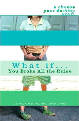 What If . . . You Broke All the Rules (Choose Your Destiny Series)
