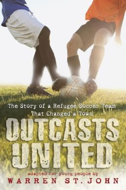 outcasts united A moving account of how a soccer team made up of diverse refugees inspired an entire community here in the united states based on the adult bestseller, outcasts united: an american town, a.