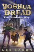 Book Cover Image. Title: Joshua Dread:  The Dominion Key, Author: Lee Bacon