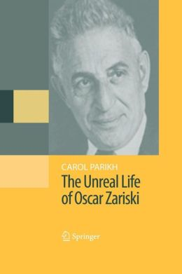 The Unreal Life of Oscar Zariski