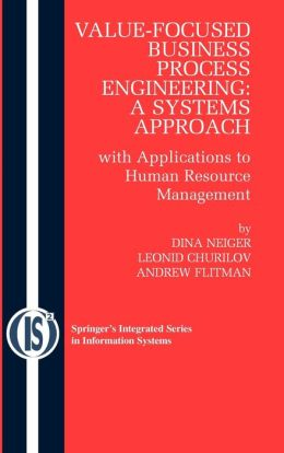 Value-Focused Business Process Engineering : a Systems Approach: with Applications to Human Resource Management
