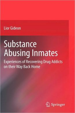Substance Abusing Inmates: Experiences of Recovering Drug Addicts on their Way Back Home