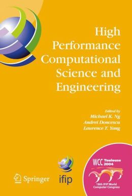 High Performance Computational Science and Engineering: IFIP TC5 Workshop on High Performance Computational Science and Engineering (HPCSE), World Computer Congress, August 22-27, 2004, Toulouse, France