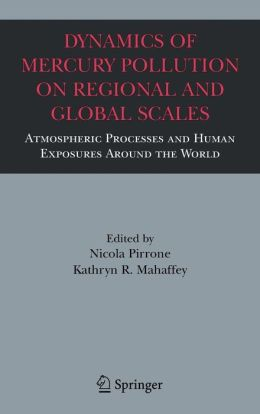 Dynamics of Mercury Pollution on Regional and Global Scales: Atmospheric Processes and Human Exposures Around the World