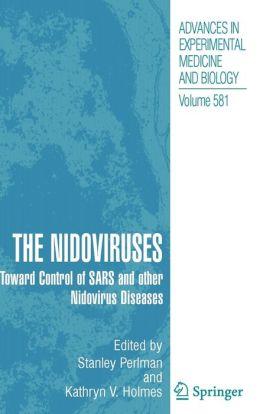 The Nidoviruses: Toward Control of SARS and other Nidovirus Diseases
