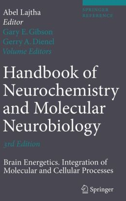 Handbook of Neurochemistry and Molecular Neurobiology: Brain Energetics. Integration of Molecular and Cellular Processes