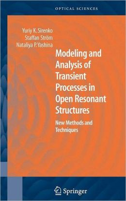 Modeling and Analysis of Transient Processes in Open Resonant Structures: New Methods and Techniques