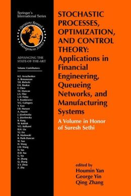 Stochastic Processes, Optimization, and Control Theory: Applications in Financial Engineering, Queueing Networks, and Manufacturing Systems: A Volume in Honor of Suresh Sethi
