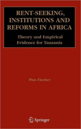 Rent-Seeking, Institutions and Reforms in Africa: Theory and Empirical Evidence for Tanzania