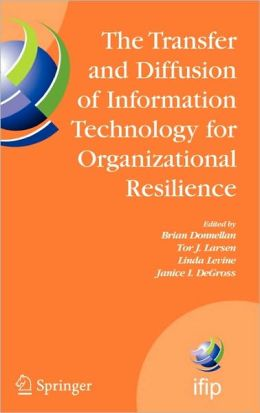 The Transfer and Diffusion of Information Technology for Organizational Resilience: IFIP TC8 WG 8.6 International Working Conference, June 7-10, 2006, Galway, Ireland
