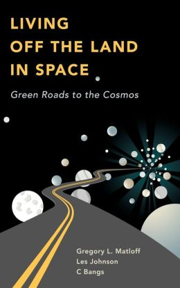Living Off the Land in Space: Green Roads to the Cosmos