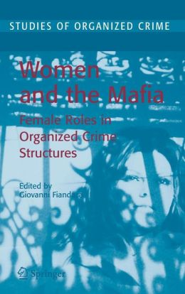Women and the Mafia: Female Roles in Organized Crime Structures
