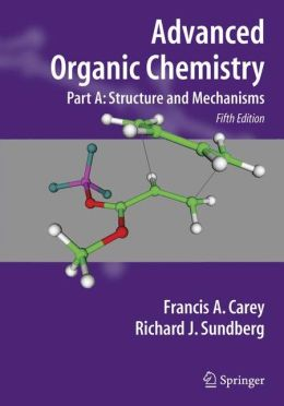 Advanced Organic Chemistry Part A: Structure and Mechanisms
