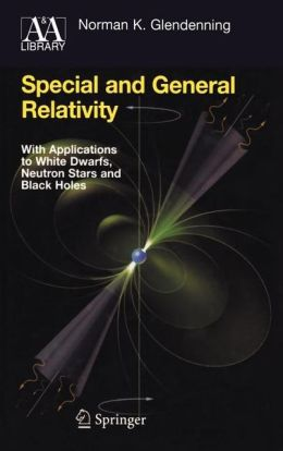 Special and General Relativity: With Applications to White Dwarfs, Neutron Stars and Black Holes