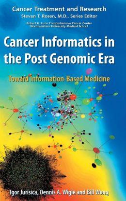 Cancer Informatics in the Post Genomic Era: Toward Information-Based Medicine