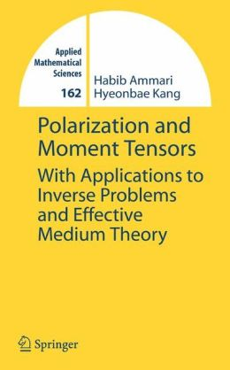 Polarization and Moment Tensors: With Applications to Inverse Problems and Effective Medium Theory