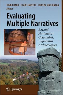 Evaluating Multiple Narratives: Beyond Nationalist, Colonialist, Imperialist Archaeologies