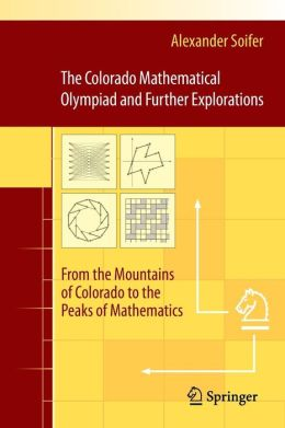 The Colorado Mathematical Olympiad and Further Explorations: From the Mountains of Colorado to the Peaks of Mathematics