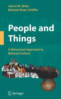 People and Things: A Behavioral Approach to Material Culture