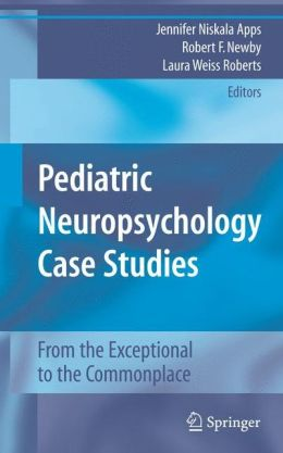 Pediatric Neuropsychology Case Studies: From the Exceptional to the Commonplace