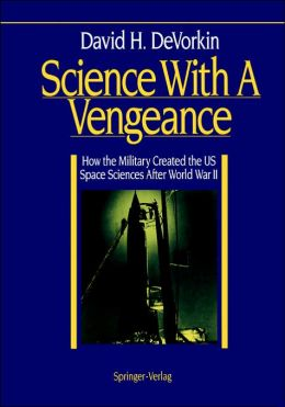 Science With A Vengeance: How the Military Created the US Space Sciences After World War II