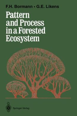Pattern and Process in a Forested Ecosystem: Disturbance, Development and the Steady State Based on the Hubbard Brook Ecosystem Study