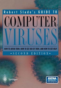 Robert Slade's Guide to Computer Viruses: How to avoid them, how to get rid of them, and how to get help