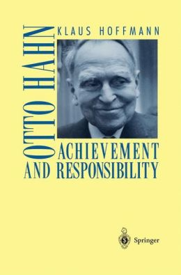 Otto Hahn: Achievement and Responsibility