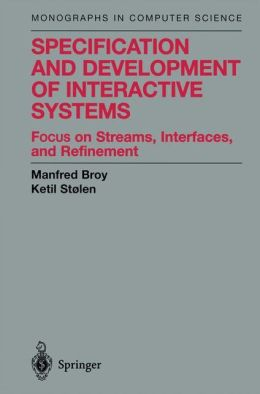 Specification and Development of Interactive Systems: Focus on Streams, Interfaces, and Refinement