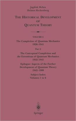 The Conceptual Completion and Extensions of Quantum Mechanics 1932-1941. Epilogue: Aspects of the Further Development of Quantum Theory 1942-1999: Subject Index: Volumes 1 to 6
