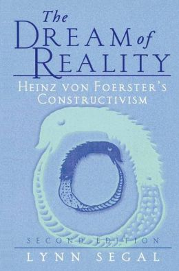 The Dream of Reality: Heinz von Foerster's Constructivism