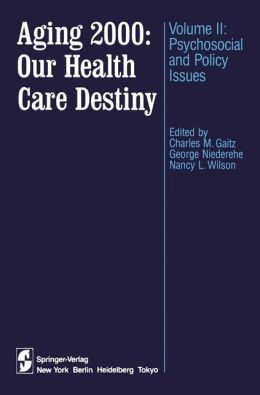 Aging 2000: Our Health Care Destiny: Volume 2: Psychosocial and Policy Issues
