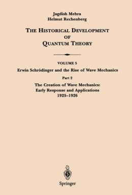 Historical Development of Quantum Theory: Erwin Schrodinger and the Rise of Wave Mechanics: Early Response and Applications 1925-1926