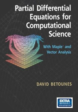 Partial Differential Equations for Computational Science: With Maple and Vector Analysis