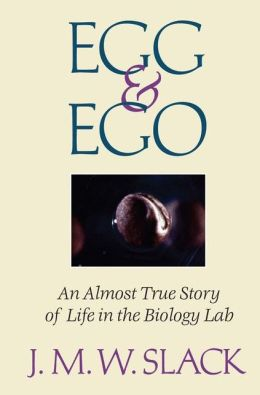 Egg & Ego: An Almost True Story of Life in the Biology Lab