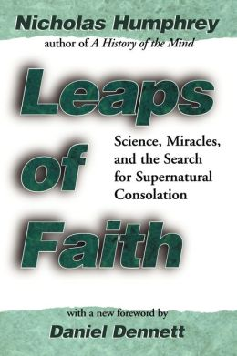 Leaps of Faith: Science, Miracles, and the Search for Supernatural Consolation