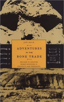 Adventures in the Bone Trade: The Race to Discover Human Ancestors in Ethiopia's Afar Depression