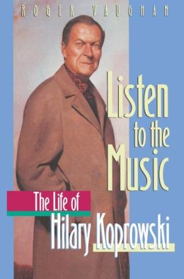 Listen to the Music: The Life of Hilary Koprowski