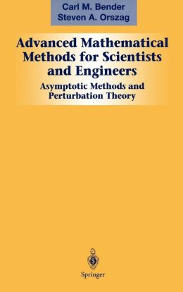Advanced Mathematical Methods for Scientists and Engineers I: Asymptotic Methods and Perturbation Theory