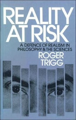 Reality at Risk: A Defence of Realism in Philosophy & the Sciences (Harvester Studies in Philosophy Series #12)