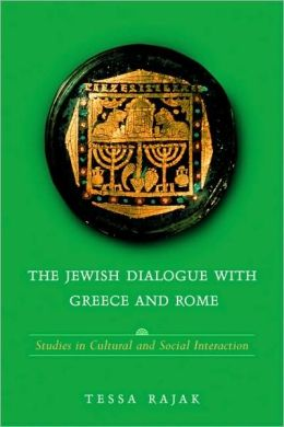 The Jewish Dialogue with Greece and Rome: Studies in Cultural and Social Interaction