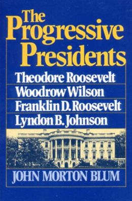 Progressive Presidents: Theodore Roosevelt, Woodrow Wilson, Franklin D. Roosevelt, Lyndon B. Johnson