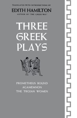 Three Greek Plays: Prometheus Bound, Agamemnon, the Trojan Women