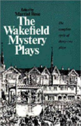 The Wakefield Mystery Plays: The Complete Cycle of Thirty-Two Plays